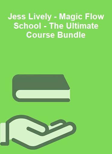 Jess Lively - Magic Flow School - The Ultimate Course Bundle