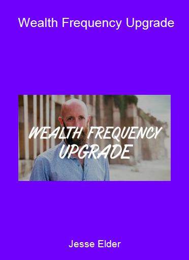 Jesse Elder - Wealth Frequency Upgrade