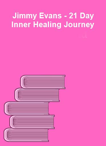 Jimmy Evans - 21 Day Inner Healing Journey