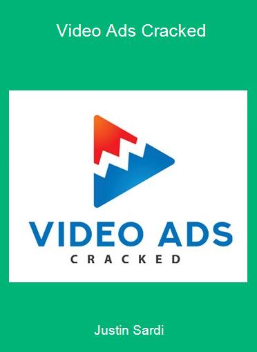 Justin Sardi - Video Ads Cracked