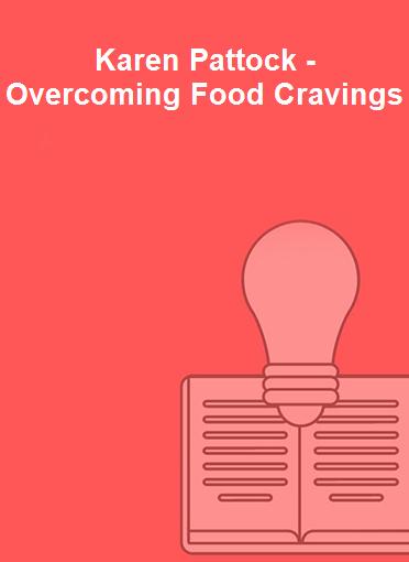 Karen Pattock - Overcoming Food Cravings