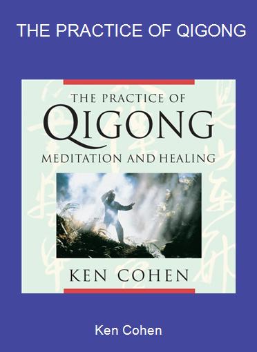 Ken Cohen - THE PRACTICE OF QIGONG