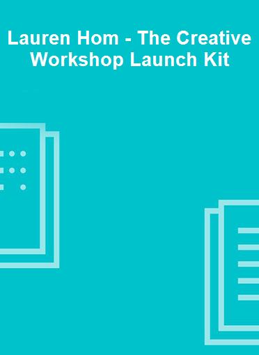 Lauren Hom - The Creative Workshop Launch Kit