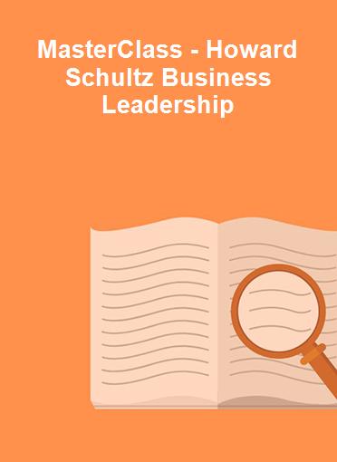 MasterClass - Howard Schultz Business Leadership