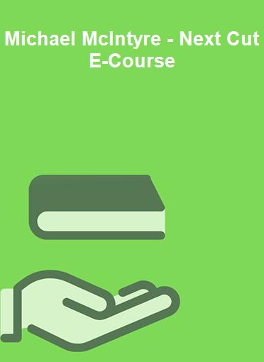 Michael McIntyre - Next Cut E-Course