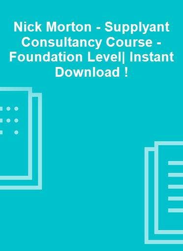 Nick Morton - Supplyant Consultancy Course - Foundation Level  Instant Download !