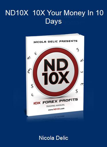 Nicola Delic - ND10X - 10X Your Money In 10 Days