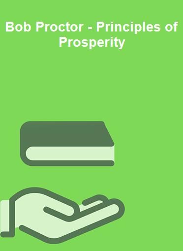 Bob Proctor - Principles of Prosperity