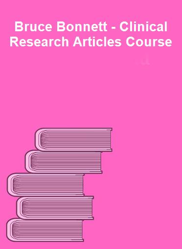 Bruce Bonnett - Clinical Research Articles Course