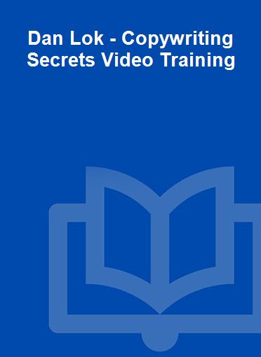Dan Lok - Copywriting Secrets Video Training