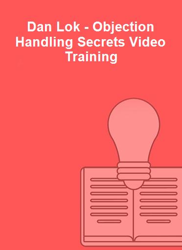 Dan Lok - Objection Handling Secrets Video Training