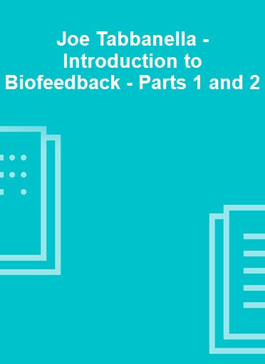 Joe Tabbanella - Introduction to Biofeedback - Parts 1 and 2