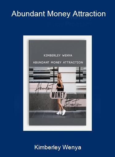Kimberley Wenya - Abundant Money Attraction