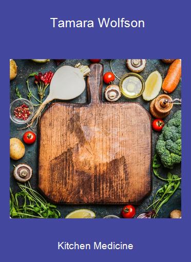 Kitchen Medicine - Tamara Wolfson