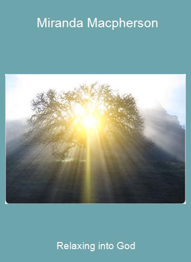 Relaxing into God - Miranda Macpherson