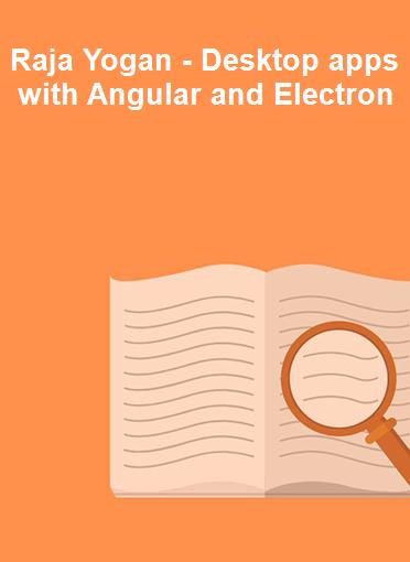 Raja Yogan - Desktop apps with Angular and Electron