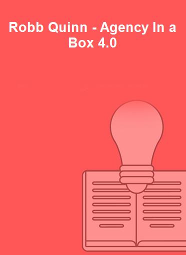 Robb Quinn - Agency In a Box 4.0