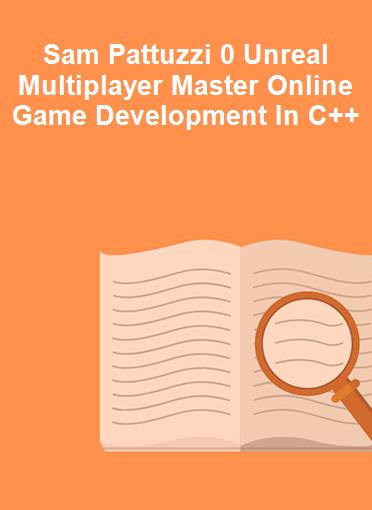 Sam Pattuzzi 0 Unreal Multiplayer Master Online Game Development In C++