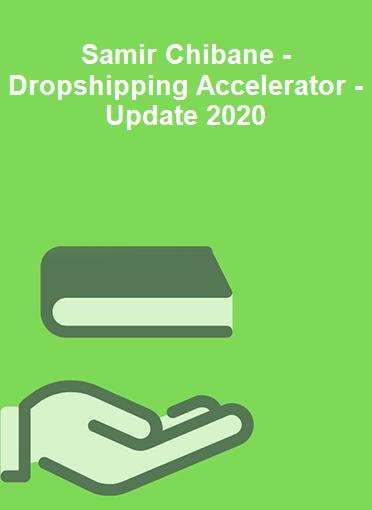 Samir Chibane - Dropshipping Accelerator - Update 2020