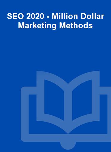SEO 2020 - Million Dollar Marketing Methods