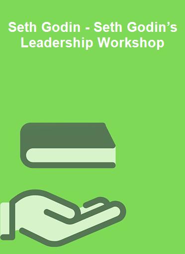 Seth Godin - Seth Godin's Leadership Workshop