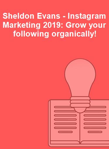 Sheldon Evans - Instagram Marketing 2019: Grow your following organically!