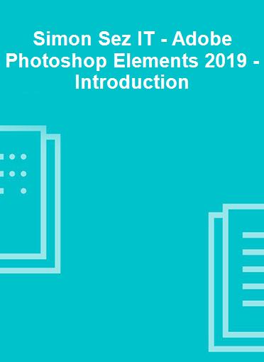 Simon Sez IT - Adobe Photoshop Elements 2019 - Introduction