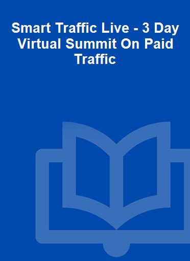 Smart Traffic Live - 3 Day Virtual Summit On Paid Traffic