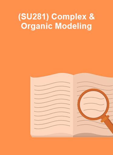 (SU281) Complex & Organic Modeling