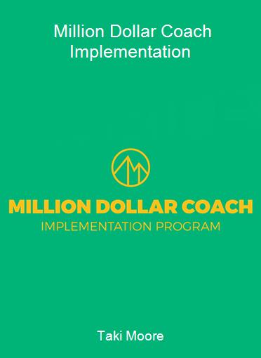 Taki Moore - Million Dollar Coach Implementation