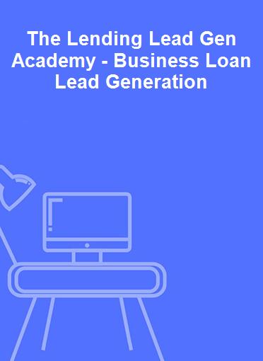 The Lending Lead Gen Academy - Business Loan Lead Generation