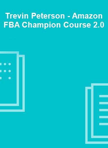 Trevin Peterson - Amazon FBA Champion Course 2.0