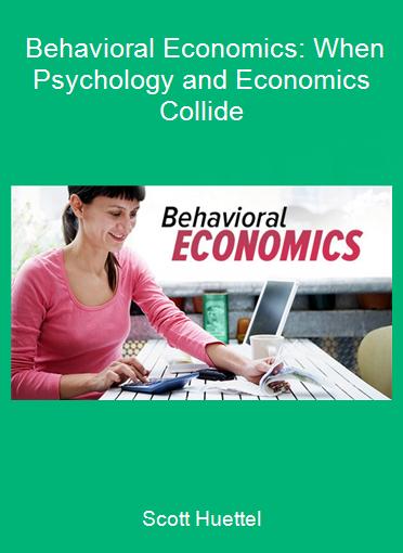 Scott Huettel - Behavioral Economics: When Psychology and Economics Collide