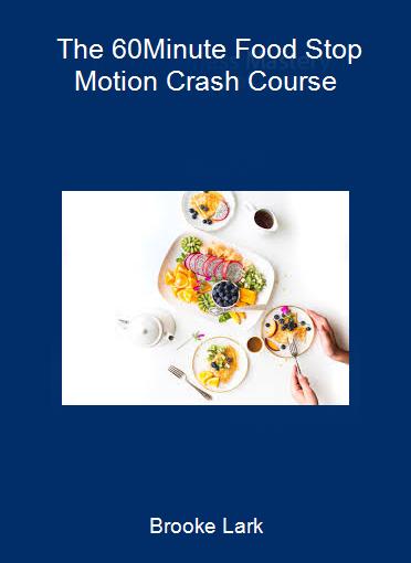 Brooke Lark - The 60-Minute Food Stop Motion Crash Course