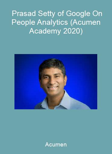 Acumen - Prasad Setty of Google On People Analytics (Acumen Academy 2020)