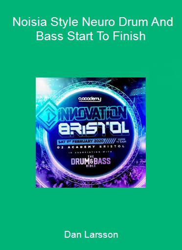 Dan Larsson - Noisia Style Neuro Drum And Bass Start To Finish
