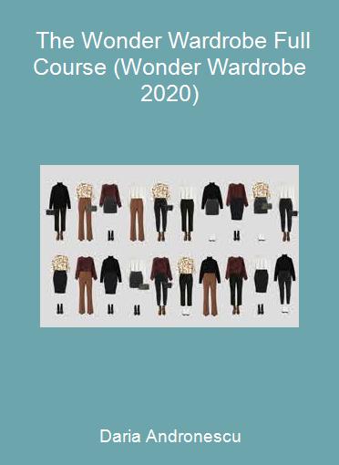 Daria Andronescu - The Wonder Wardrobe Full Course (Wonder Wardrobe 2020)
