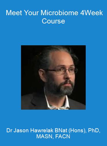 Dr Jason Hawrelak BNat (Hons), PhD, MASN, FACN - Meet Your Microbiome 4-Week Course