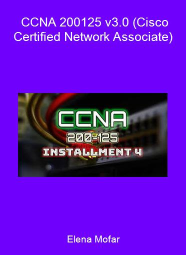 Elena Mofar - CCNA 200-125 v3.0 (Cisco Certified Network Associate)
