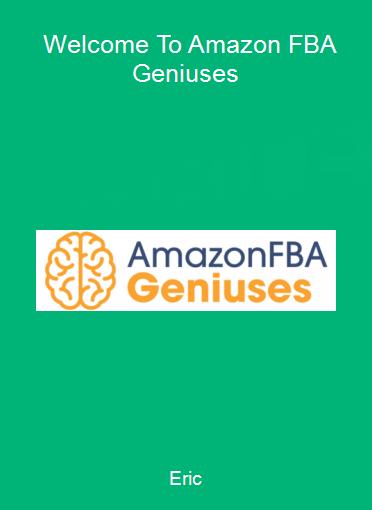 Eric - Welcome To Amazon FBA Geniuses