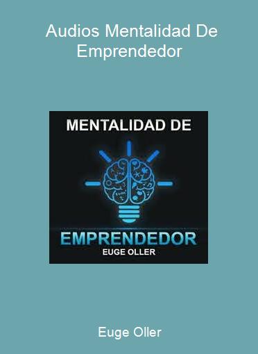 Euge Oller - Audios Mentalidad De Emprendedor
