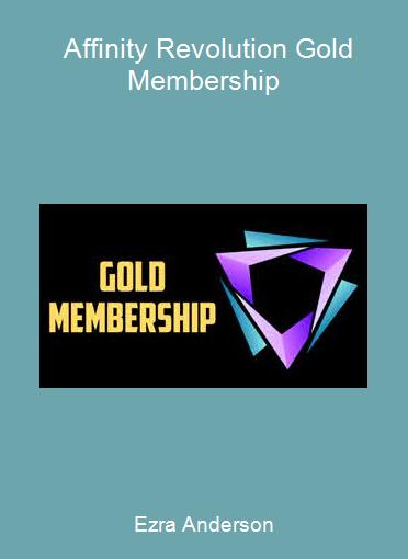 Ezra Anderson - Affinity Revolution Gold Membership