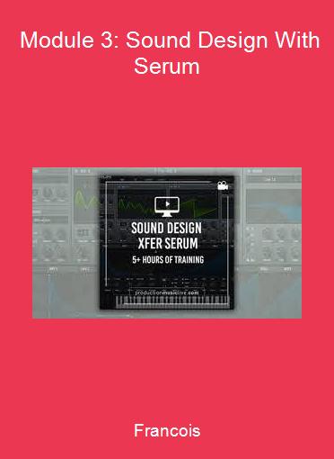 Francois - Module 3: Sound Design With Serum