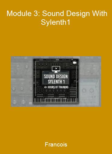 Francois - Module 3: Sound Design With Sylenth1