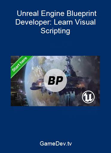 GameDev.tv - Unreal Engine Blueprint Developer: Learn Visual Scripting
