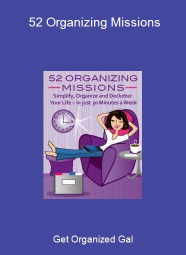 Get Organized Gal - 52 Organizing Missions