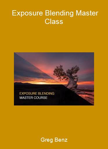 Greg Benz - Exposure Blending Master Class