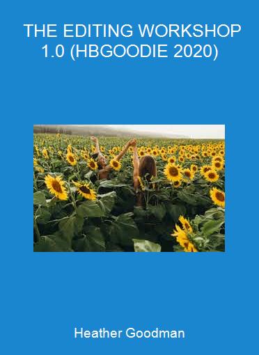 Heather Goodman - THE EDITING WORKSHOP 1.0 (HBGOODIE 2020)