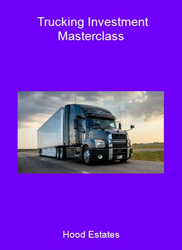 Hood Estates - Trucking Investment Masterclass