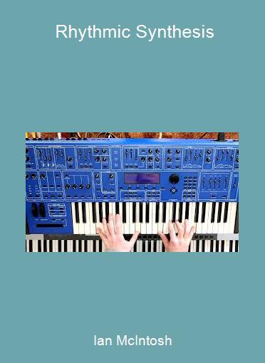 Ian McIntosh - Rhythmic Synthesis